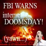Internet Doomsday and FBI Warnings